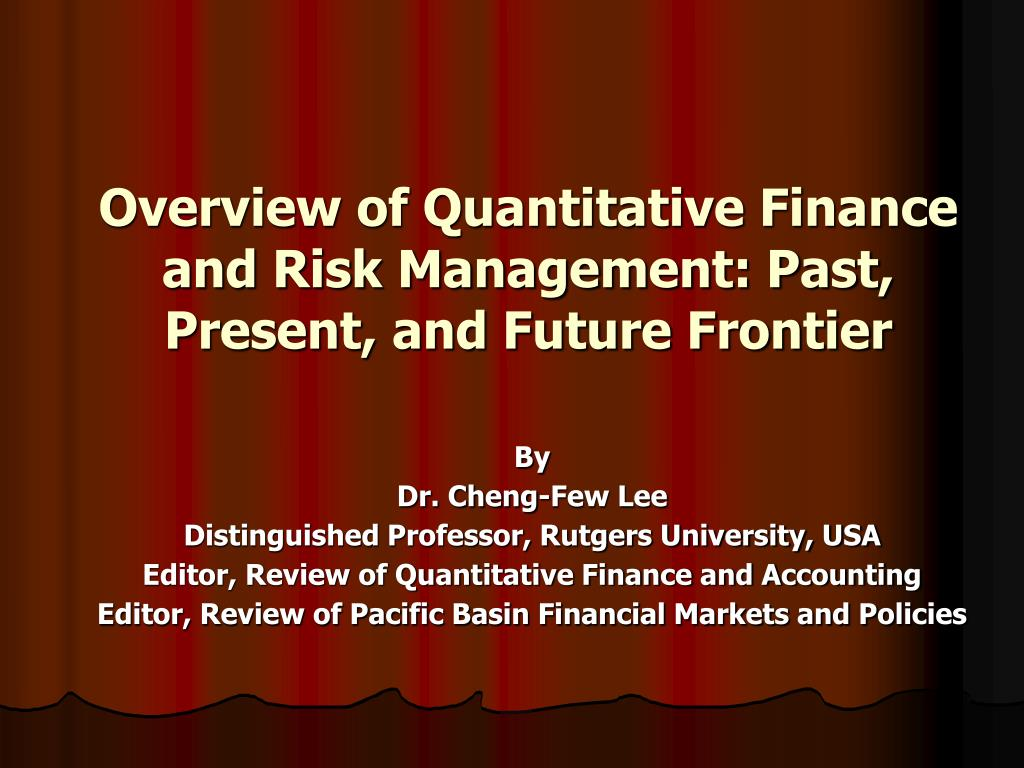 overview of quantitative finance and risk management past present and future frontier l.