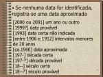 se nenhuma data for identificada registra se uma data aproximada