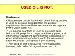 used oil is not16