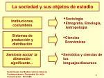 la sociedad y sus objetos de estudio