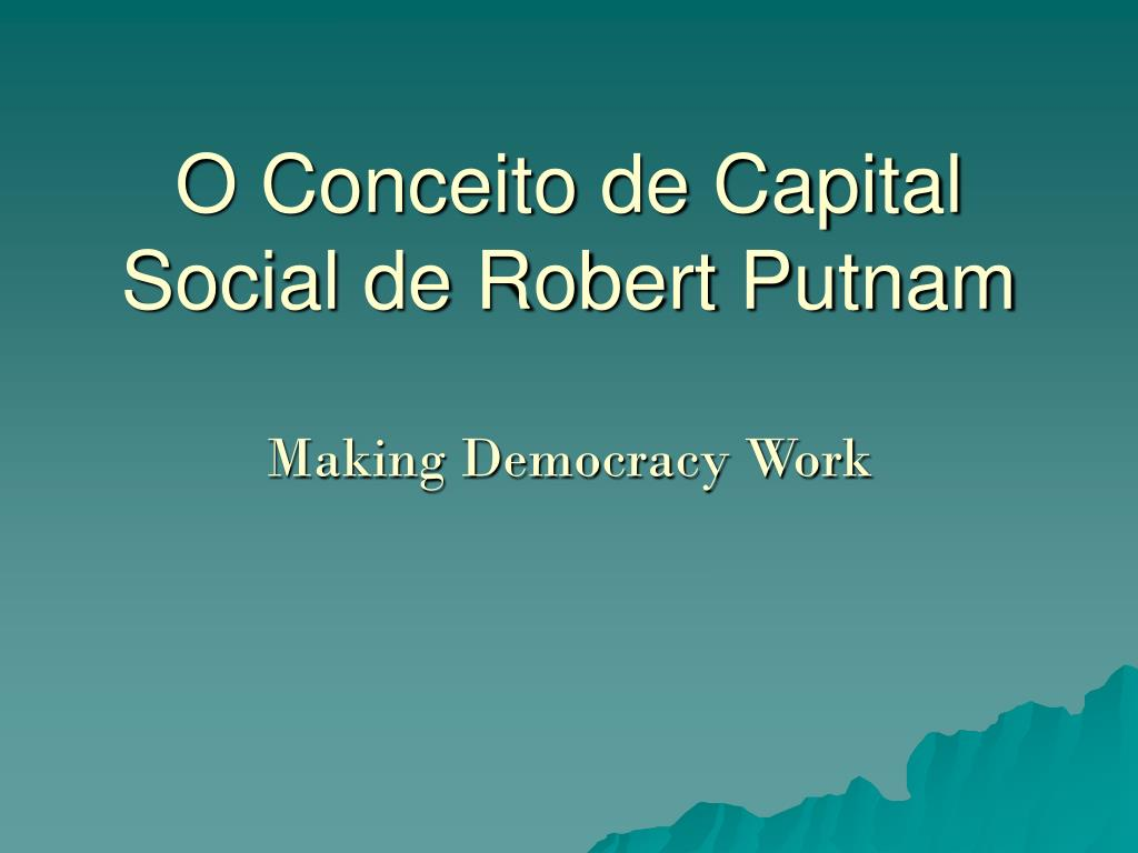 o conceito de capital social de robert putnam making democracy work l.