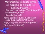 matematika je zaista divna ali mo emo po nekada i o ne em drugom