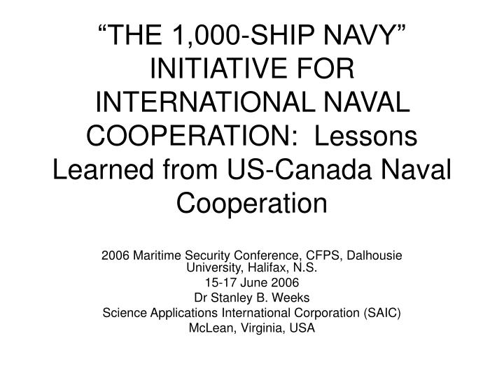 """""""THE 1,000-SHIP NAVY"""" INITIATIVE FOR INTERNATIONAL NAVAL COOPERATION:  Lessons Learned from US-C..."""