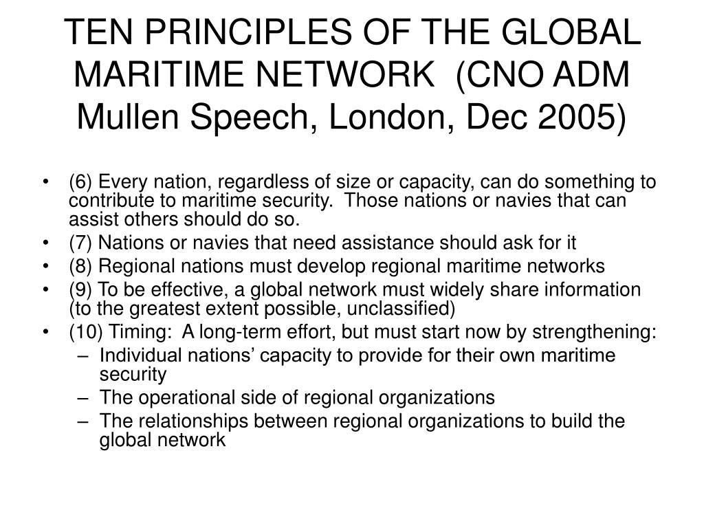 TEN PRINCIPLES OF THE GLOBAL MARITIME NETWORK  (CNO ADM Mullen Speech, London, Dec 2005)