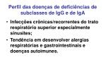 perfil das doen as de defici ncias de subclasses de igg e de iga