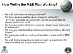 how well is the m e plan working