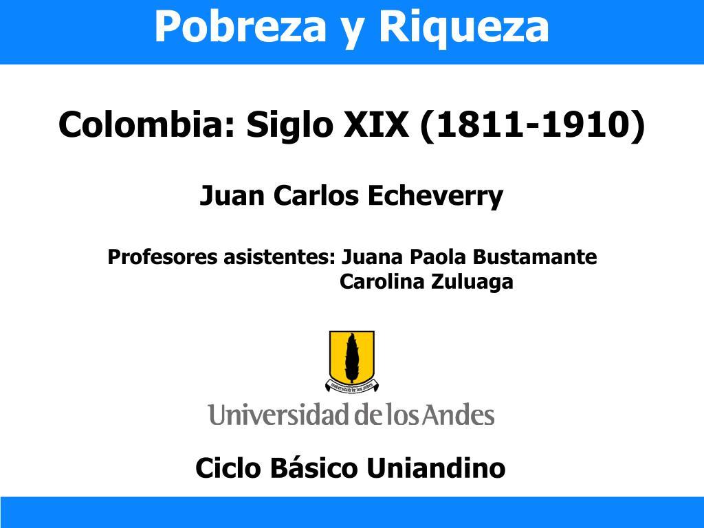 pobreza y riqueza colombia siglo xix 1811 1910 l.