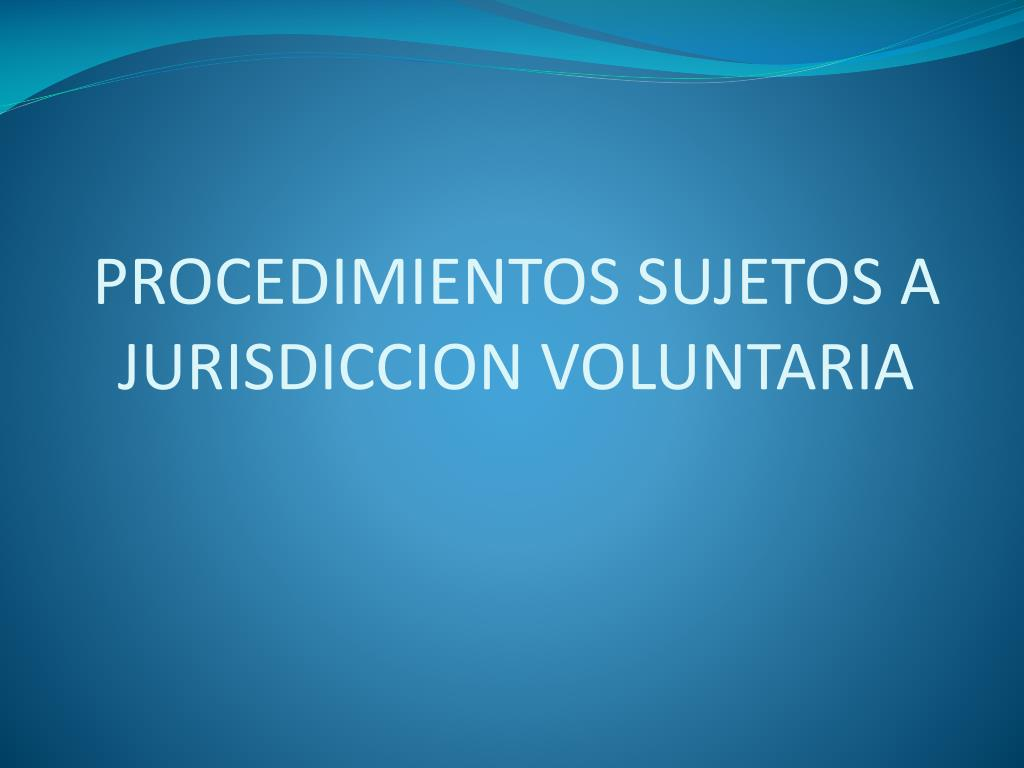 PROCEDIMIENTOS SUJETOS A JURISDICCION VOLUNTARIA