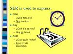ser is used to express