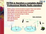 tetra is therefore a complete digital professional mobile radio standard