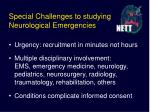 special challenges to studying neurological emergencies