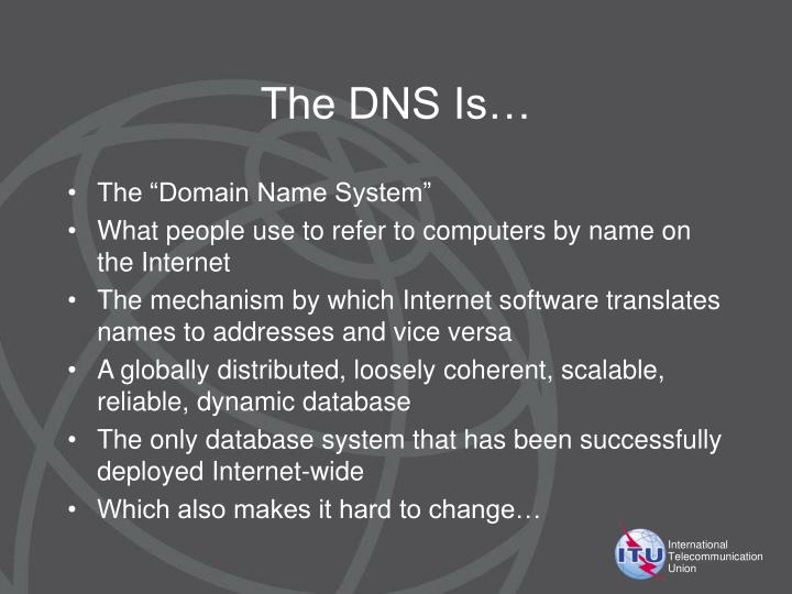 The DNS Is…