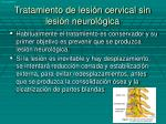 tratamiento de lesi n cervical sin lesi n neurol gica