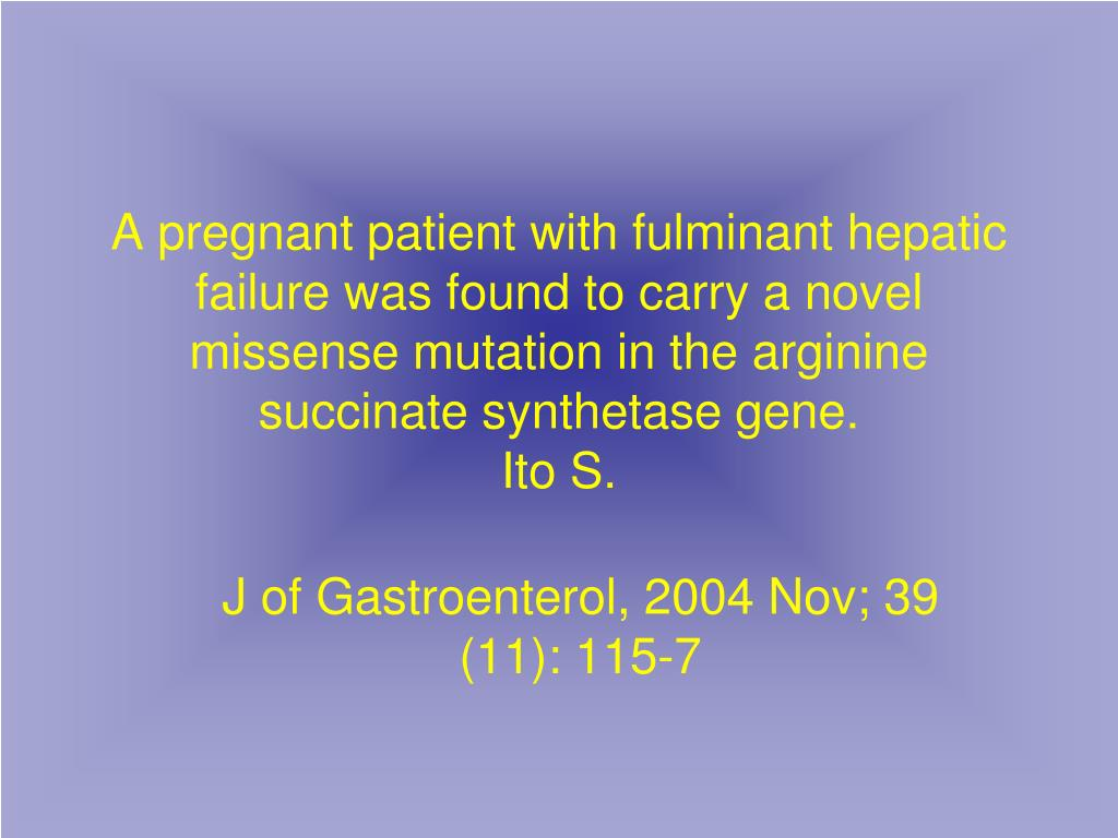 A pregnant patient with fulminant hepatic failure was found to carry a novel missense mutation in the arginine succinate synthetase gene.