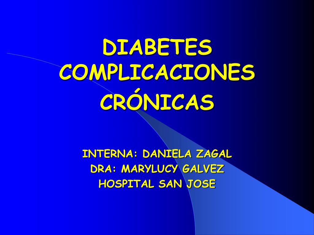 diabetes complicaciones cr nicas interna daniela zagal dra marylucy galvez hospital san jose l.