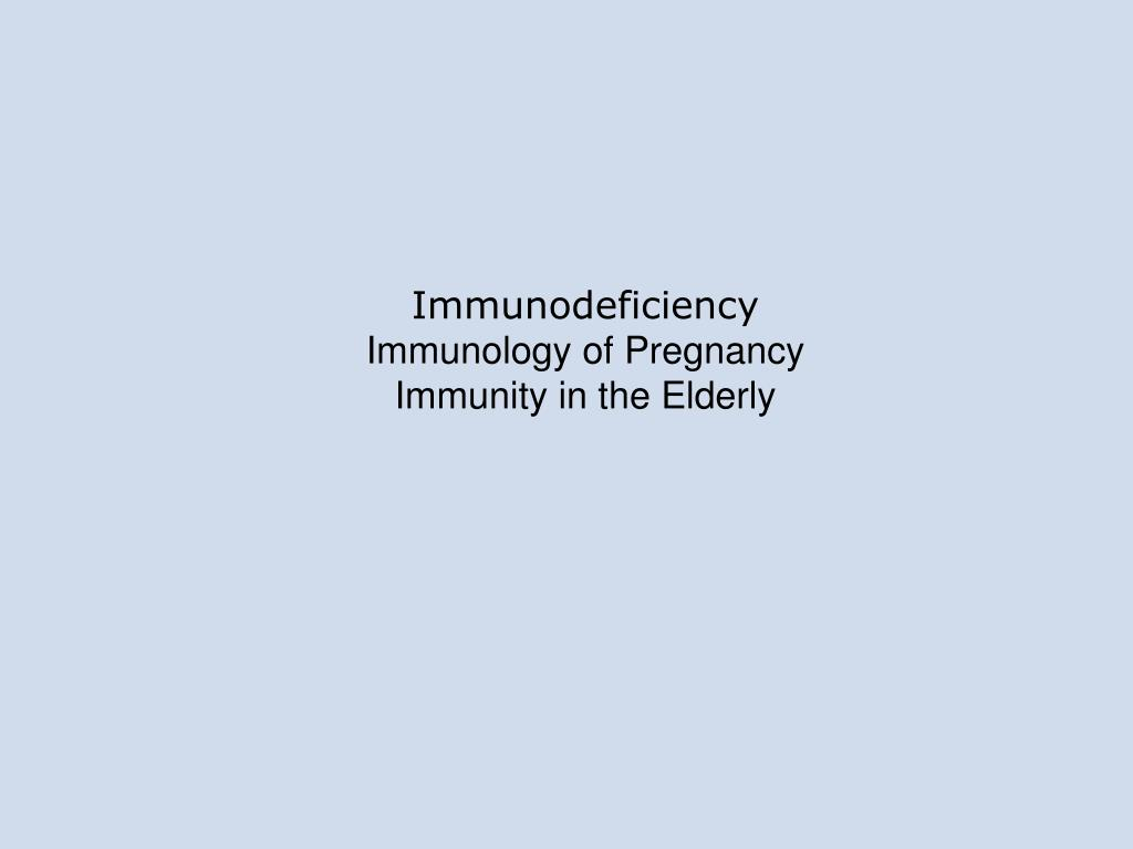 immunodeficiency immunology of pregnancy immunity in the elderly l.