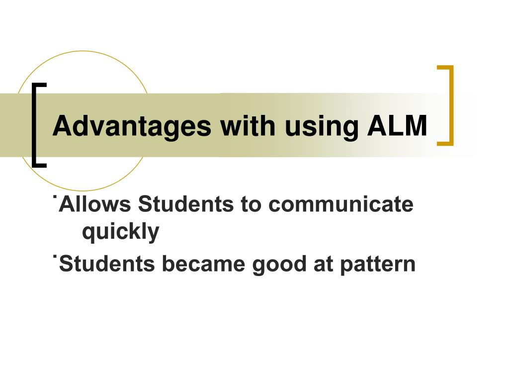Advantages with using ALM