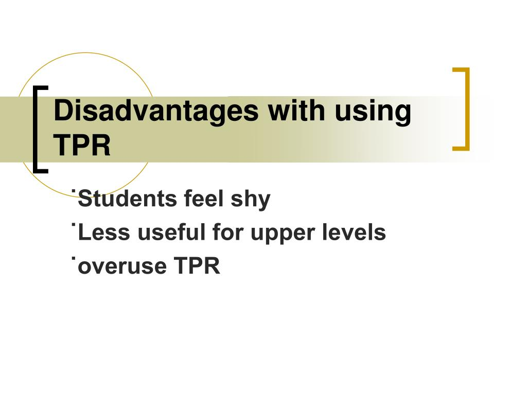 Disadvantages with using TPR