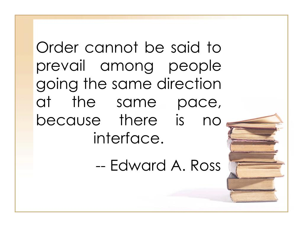 Order cannot be said to prevail among people going the same direction at the same pace, because there is no interface.