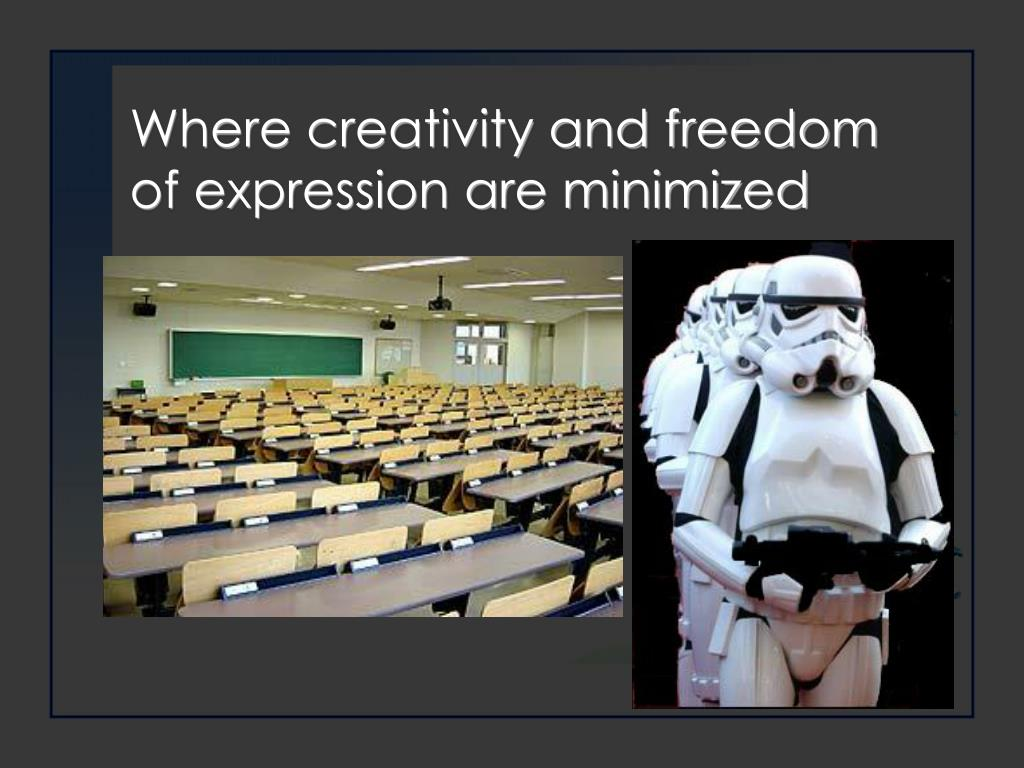 Where creativity and freedom of expression are minimized