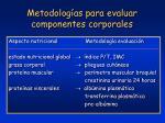 metodolog as para evaluar componentes corporales