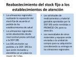 reabastecimiento del stock fijo a los establecimientos de atenci n