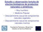 estudio u observaci n fortuita de efectos biol gicos de productos naturales o sint ticos