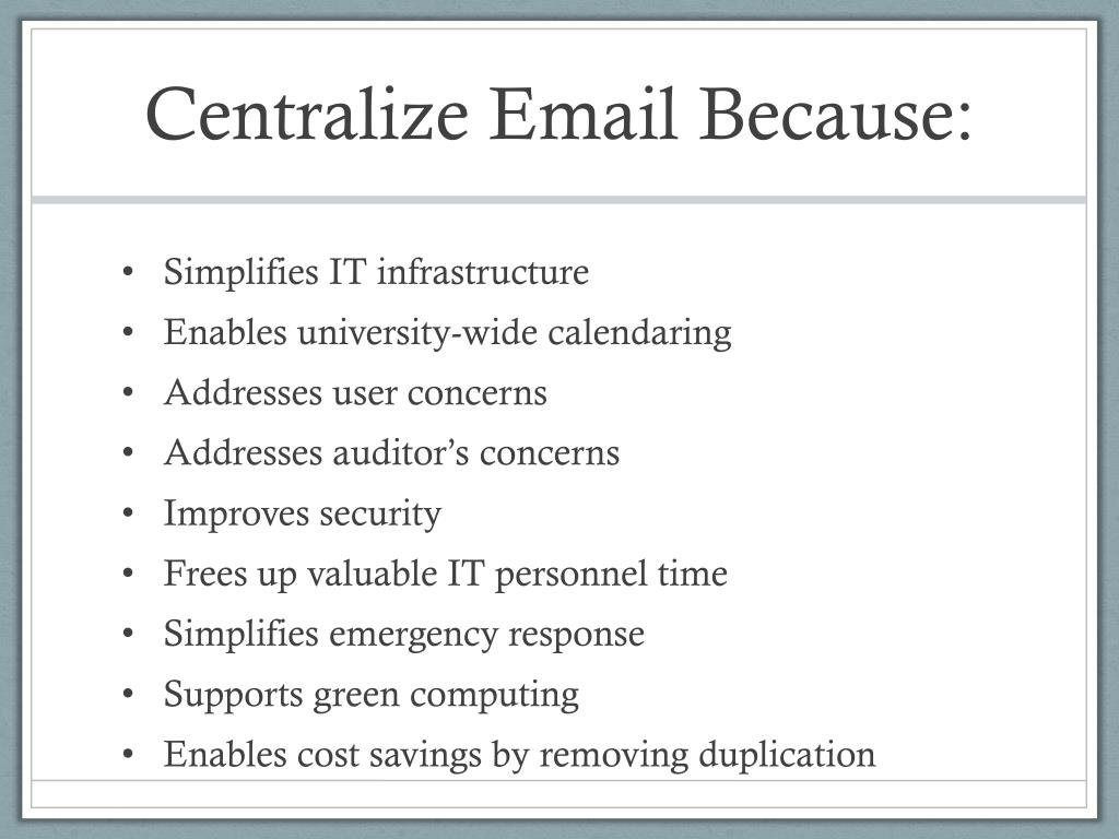 Centralize Email Because: