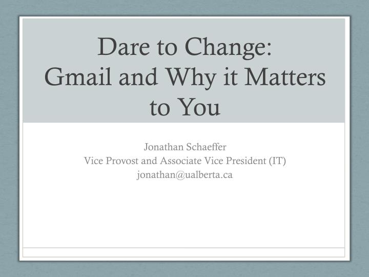 Dare to change gmail and why it matters to you