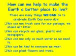 how can we help to make the earth a better place to live