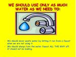 we should use only as much water as we need to