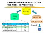 classification process 2 use the model in prediction