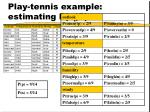 play tennis example estimating p x i c