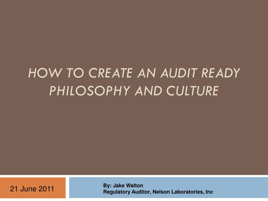 how to create an audit ready philosophy and culture l.