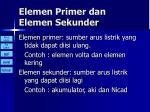 elemen primer dan elemen sekunder