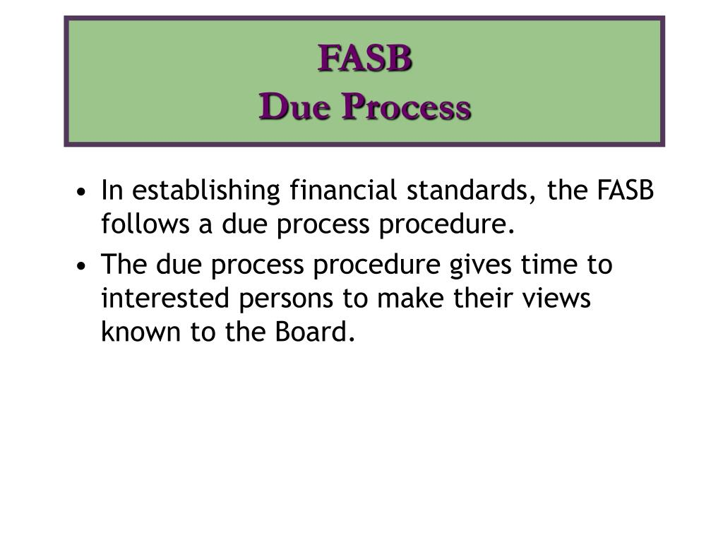 In establishing financial standards, the FASB follows a due process procedure.