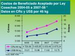 costos de beneficiado aceptado por ley cosechas 2004 05 a 2007 08 datos en cr y us por 46 kg