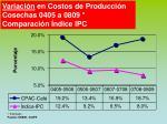 variaci n en costos de producci n cosechas 0405 a 0809 comparaci n ndice ipc