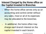 interest charged by the home office on the capital invested in branches