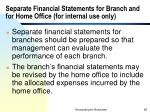 separate financial statements for branch and for home office for internal use only