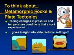 to think about metamorphic rocks plate tectonics