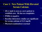 case 1 new patient with elevated serum calcium