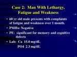 case 2 man with lethargy fatigue and weakness