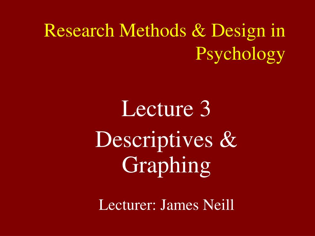 lecture 3 descriptives graphing lecturer james neill l.