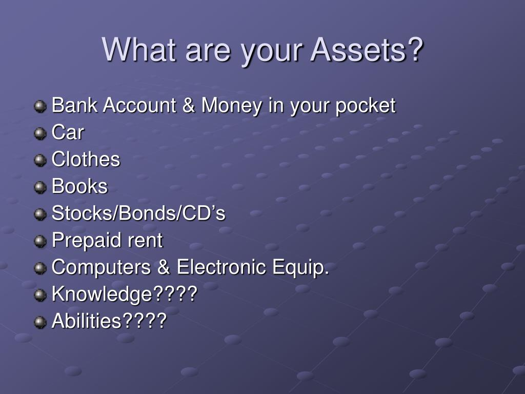 What are your Assets?
