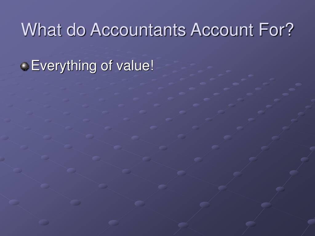 What do Accountants Account For?