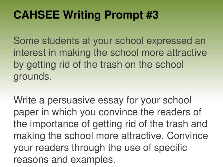 good essay cahsee Tips for writing the essay you will be asked to write an essay for the english- language arts part of the cahsee good writers and good test takers use these .