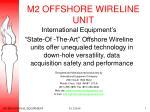 m2 offshore wireline unit