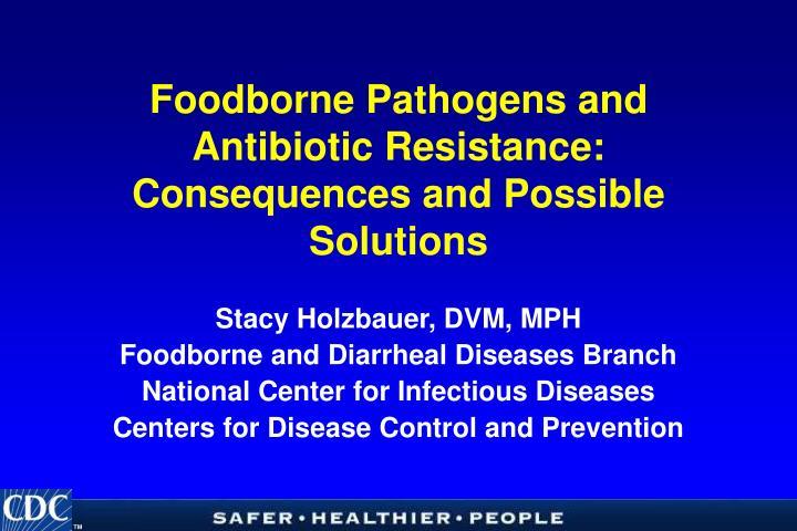 foodborne pathogens and antibiotic resistance consequences and possible solutions n.