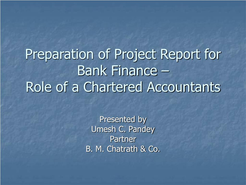 preparation of project report for bank finance role of a chartered accountants l.